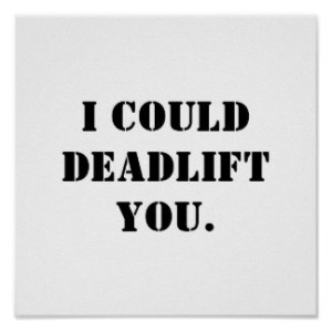 i_could_deadlift_you_poster-rc587144bf2074398a5ec8d582c2dd254_wvk_8byvr_324